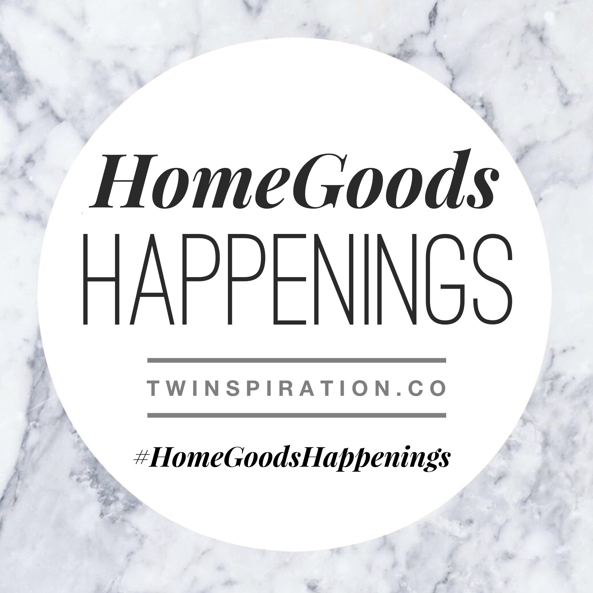 HomeGoods Happenings by Twinspiration